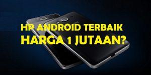 9 HP Android Harga 1 Jutaan Pilihan Terbaik