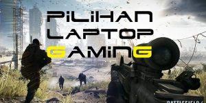 11 Pilihan Laptop Gaming Spek Terbaik Tahun Ini, Part 1